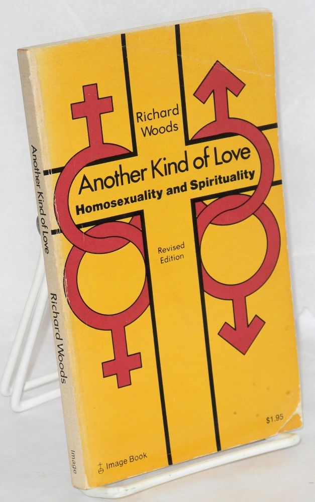 Another kind of love; homosexuality and spirituality. Richard Woods.