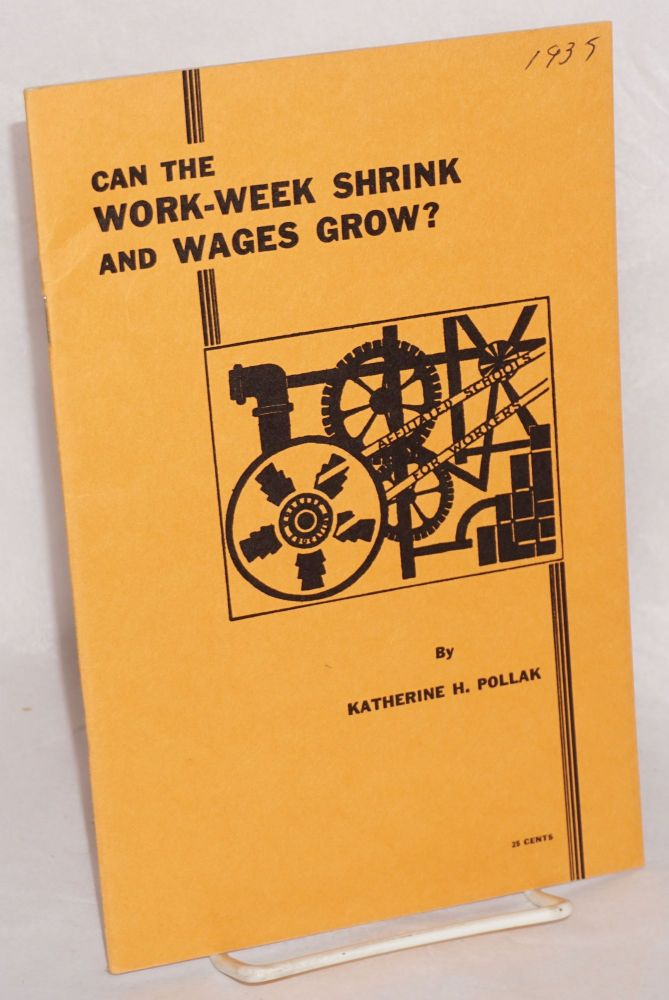 Can the work-week shrink and wages grow? Present problems in the light of the past. Katherine H. Pollak.