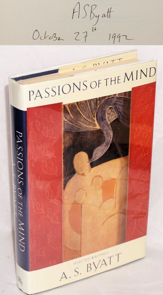 Passions of the Mind: selected writings [signed]. A. S. Byatt.