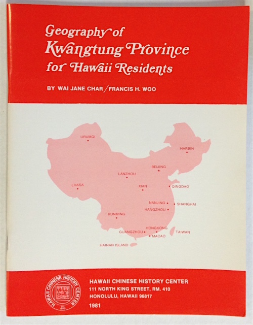 Geography of Kwangtung Province for Hawaii residents. Wai Jane Char, Francis H. Woo.