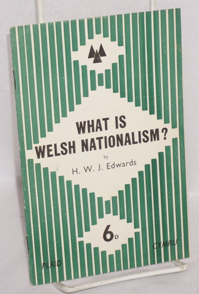 What is Welsh nationalism? H. W. J. Edwards.