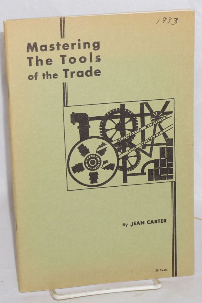 Mastering the tools of the trade; suggestive material for experimental use in the teaching of English in workers' classes. Revised 1932. Jean Carter.