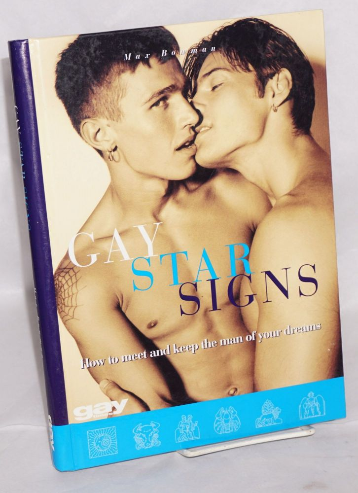 Gay Star Signs; how to meet and keep the man of your dreams. Max Bowman.