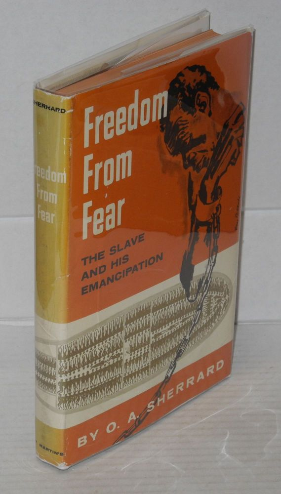 Freedom from fear; the slave and his emancipation. O. A. Sherrard.