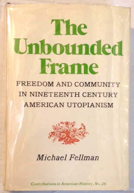 The unbounded frame, freedom and community in nineteenth century American utopianism. Michael Fellman.