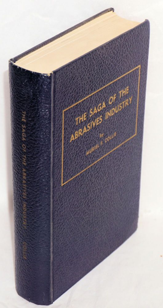 The saga of the abrasives industry. Muriel F. Collie.