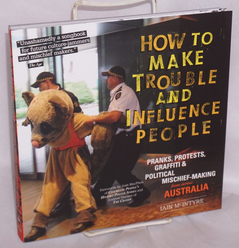 How to Make Trouble and Influence People: A Compilation of Australasian pranks, hoaxes, and political mischief making. Second edition. Ian McIntyre, ed.