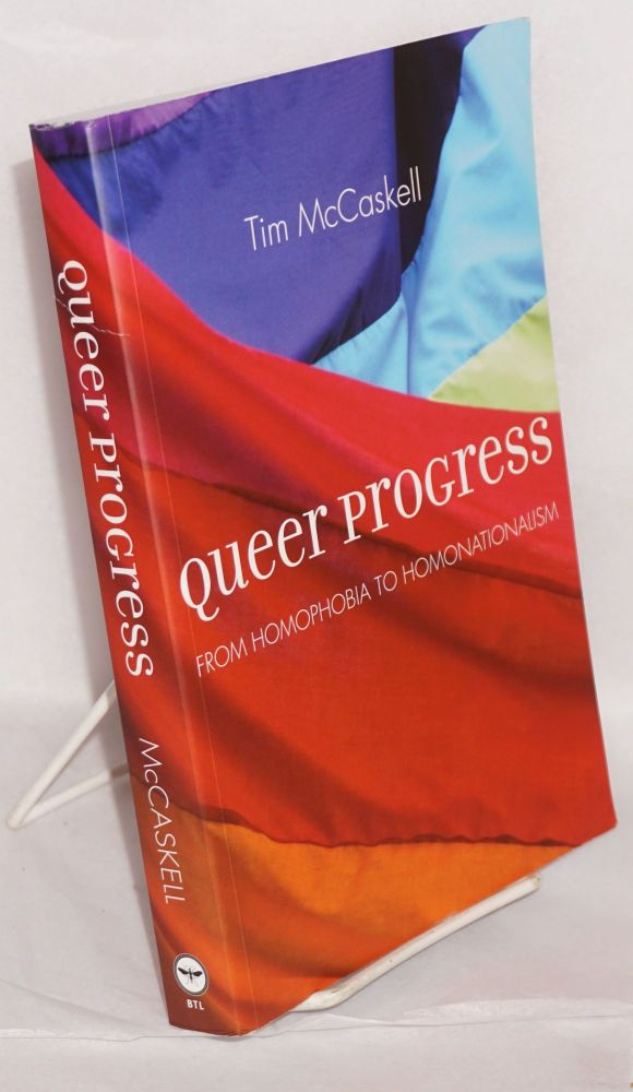 Queer progress: from homophobia to homonationalism. Tim McCaskell.