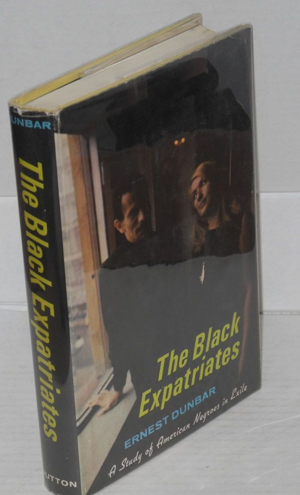 The Black expatriates; a study of American Negroes in exile. Ernest Dunbar, ed.