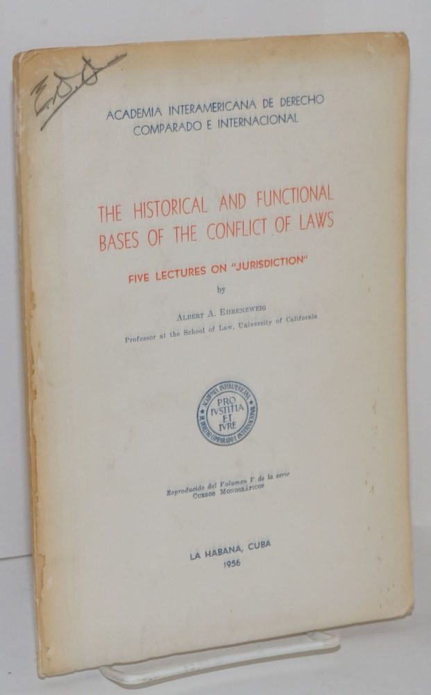 "The Historical and Functional Bases of the Conflict of Laws. Five lectures on ""jurisdiction"" Albert A. Ehrenzweig."