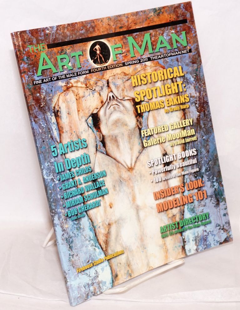 The Art of Man: fine art of the male form vol. 4, (vol. 1 #4) Spring 2011 [fourth edition]. E. Gibbons, Grant A. Anderson James Childs, Thomas Eakins, Bob Gherardi, Miriam Schulman, Richard Wallace.