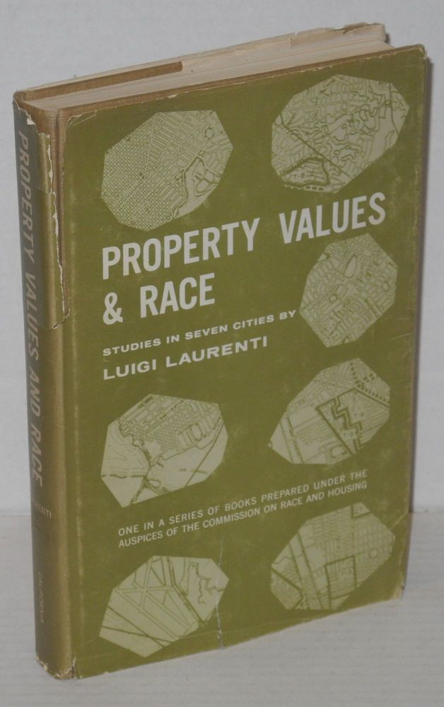 Property values and race; studies in seven cities. Special research report to the Commission on Race and Housing. Luigi Laurenti.