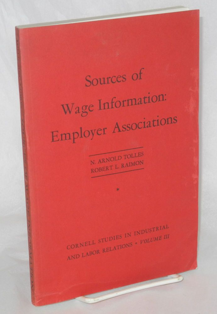 Sources of wage information: employer associations. N. Arnold Tolles, Robert L. Raimon.