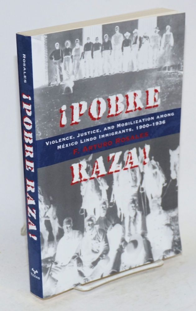¡Pobre Raza!: violence, justice, and mobilization among Mexico Lindo immigrants, 1900-1936. F. Arturo Rosales.