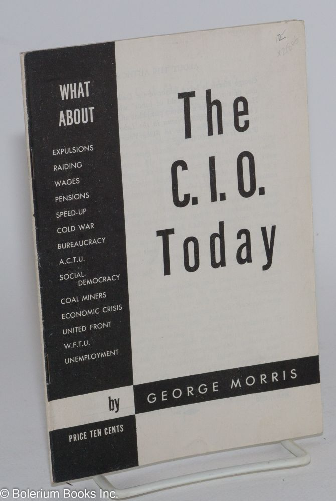 The C.I.O. today. George Morris.