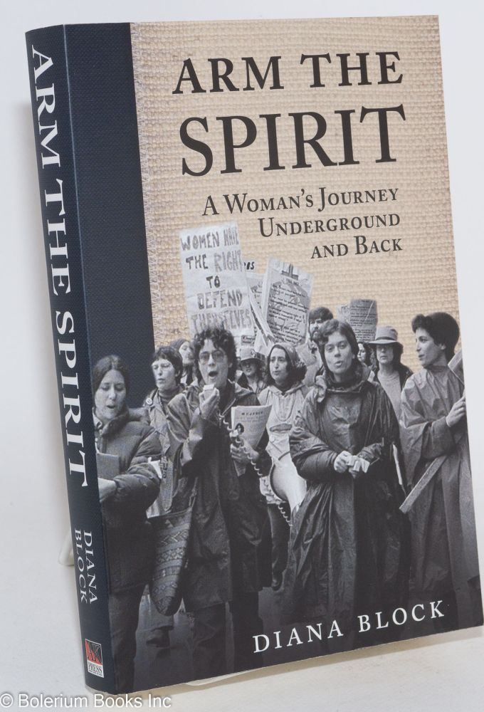 Arm the Spirit: A Story from Underground and Back. Diana Block.