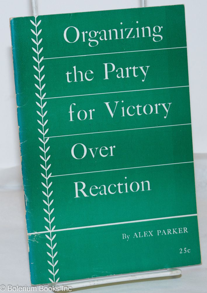 Organizing the Party for victory over reaction. Report delivered at the National Conference of the Communist Party. Alex Parker, Claude Lightfoot.