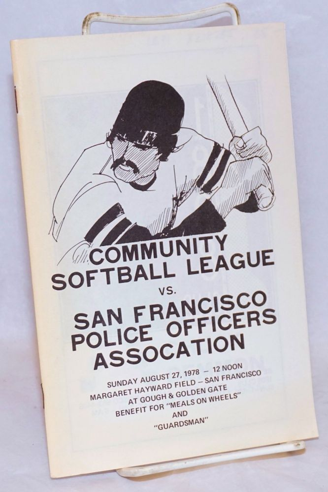 """Community Softball League vs. San Francisco Police Officers Association Sunday August 27, 1978 - 12 noon, Margaret Hayward Field - San Francisco at Gough & Golden Gate, benefit for """"Meals on Wheels"""" and """"Guardsman"""""""