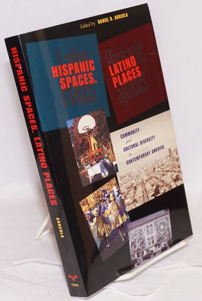 Hispanic Spaces, Latino Places: community and cultural diversity in contemporary America. Daniel D. Arreola.