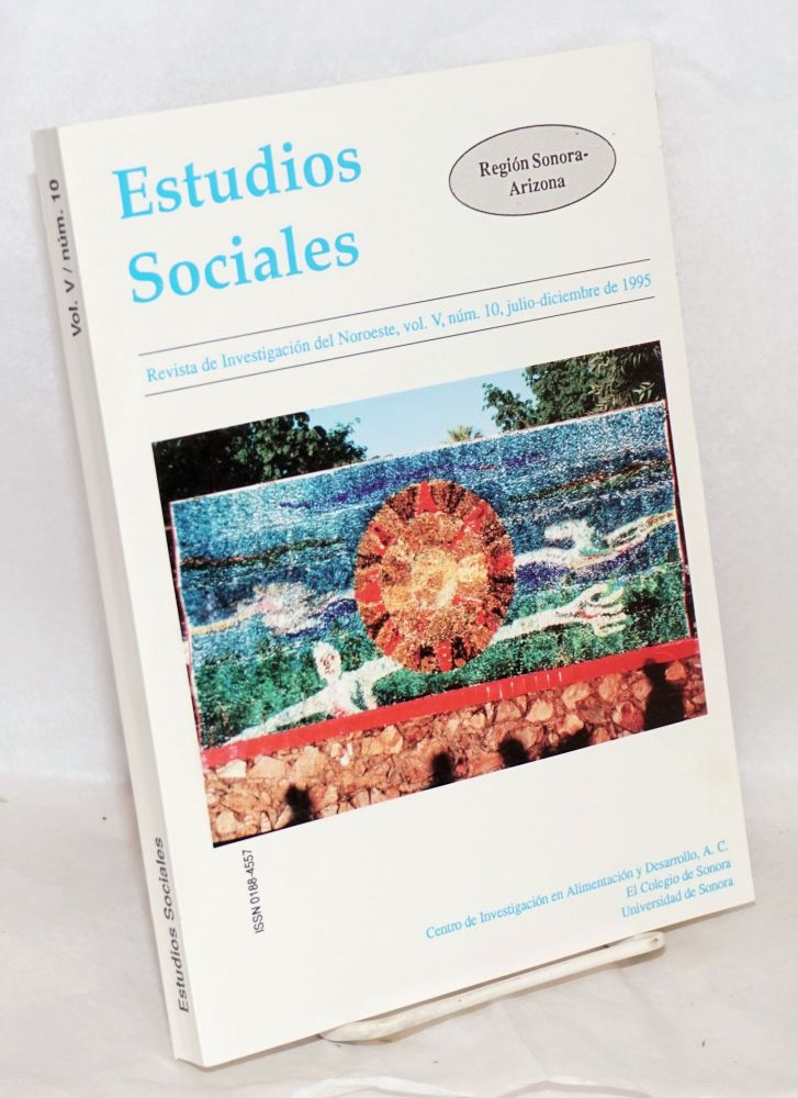 Estudios sociales: revista de investigación del Noroeste. Vol. 5 no. 10 (July-Dec. 1995
