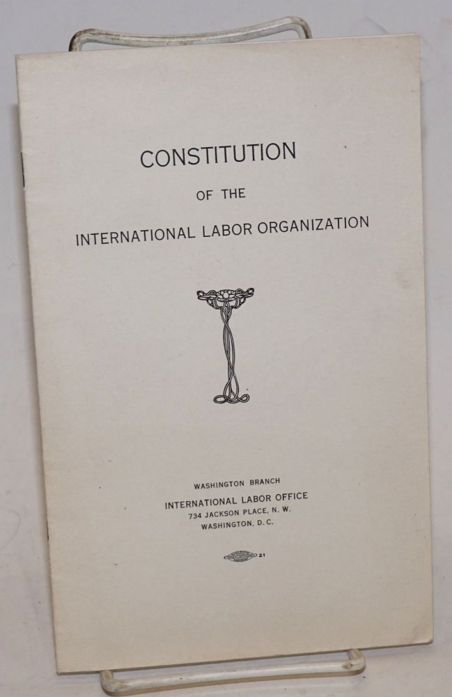 Constitution of the International Labor Organization. International Labor Organization.