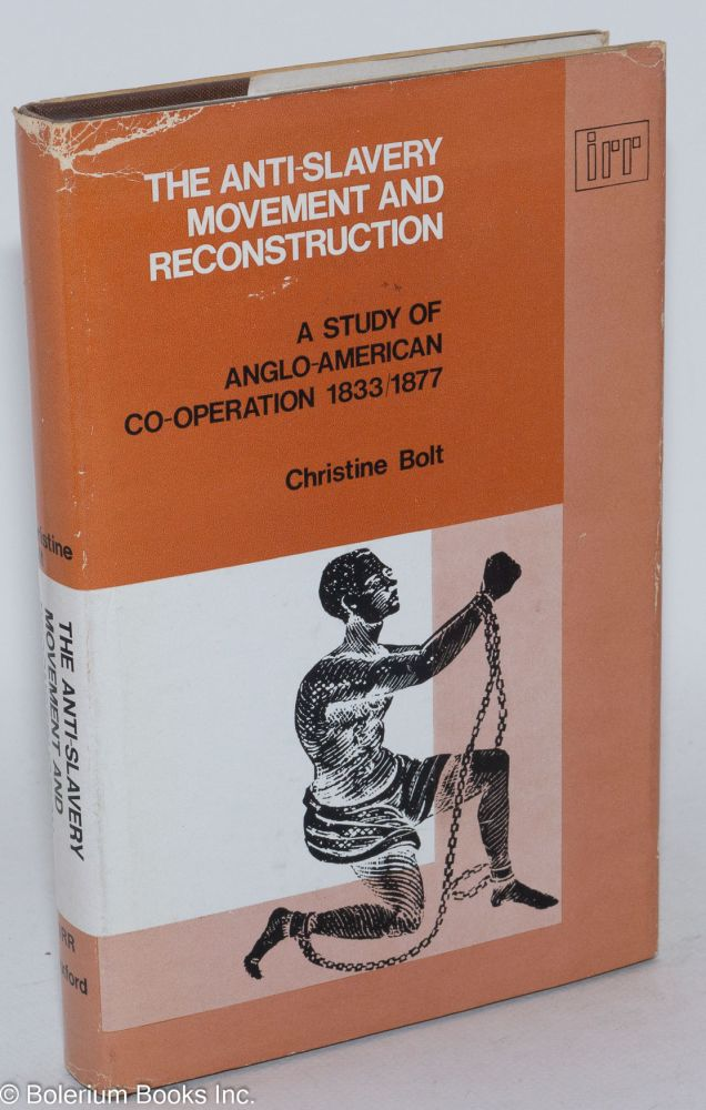 The anti-slavery movement and reconstruction; a study in Anglo-American cooperation, 1833-77. Christine Bolt.