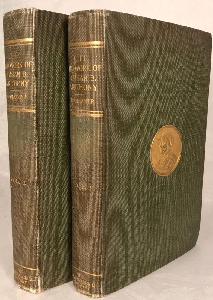 The life and work of Susan B. Anthony, including public addresses, her own letters and many from her contemporaries during fifty years. A story of the evolution of the status of woman. In two volumes. Ida Husted Harper.