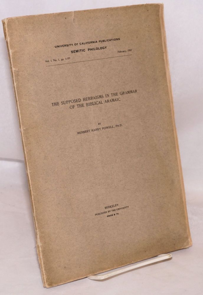 The Supposed Hebraisms in the Grammar of the Biblical Aramaic. Herbert Harry Powell.