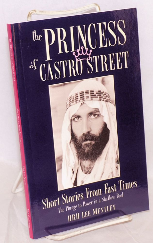 The Princess of Castro Street: short stories from fast times the plunge to power in a shallow pool. HRH Lee Mentley.