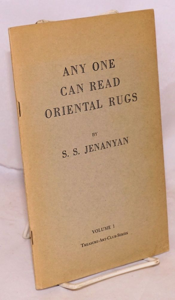 Any One Can Read Oriental Rugs. Volume 1, Treasure-Art-Club-Series. Samuel Stephen Jenanyan.