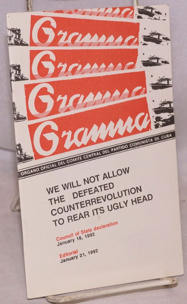 We Will Not Allow the Defeated Counterrevolution to Rear its Ugly Head. Council of State declaration January 18, 1992. Editorial January 21, 1992. Translation: Granma International. Iraida Aguirrechu, Ana Gort, corporate author Council of State.
