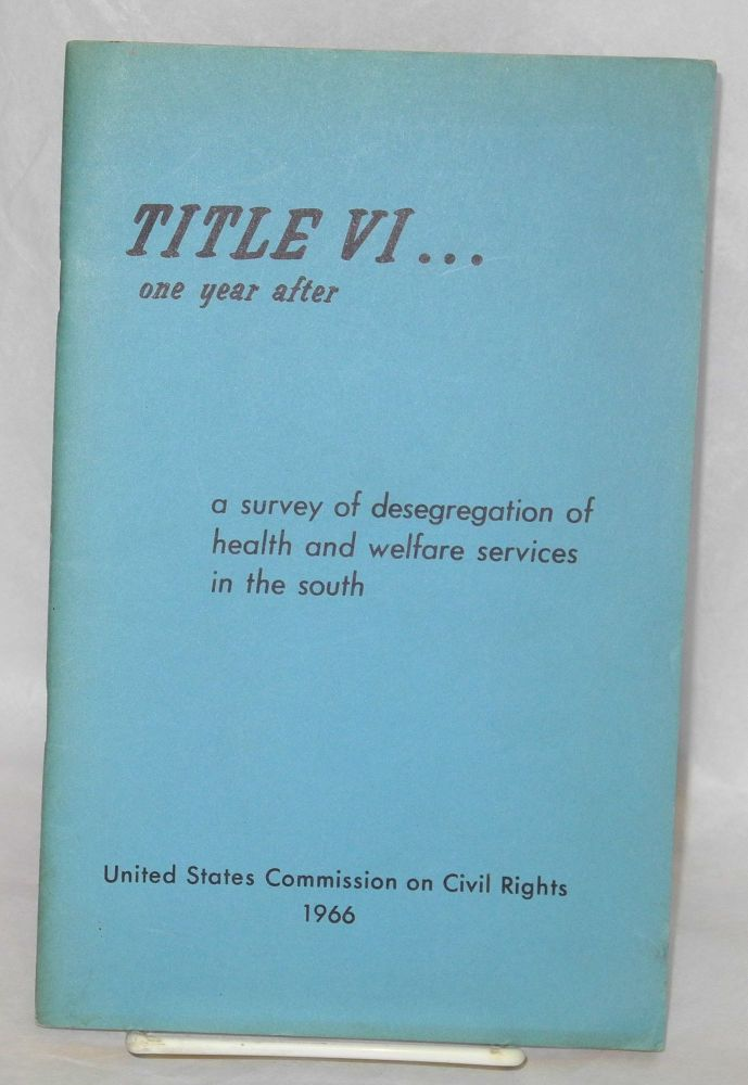 Title VI ...; one year after, a survey of desegregation of health and welfare services in the south. United States. Commission on Civil Rights.