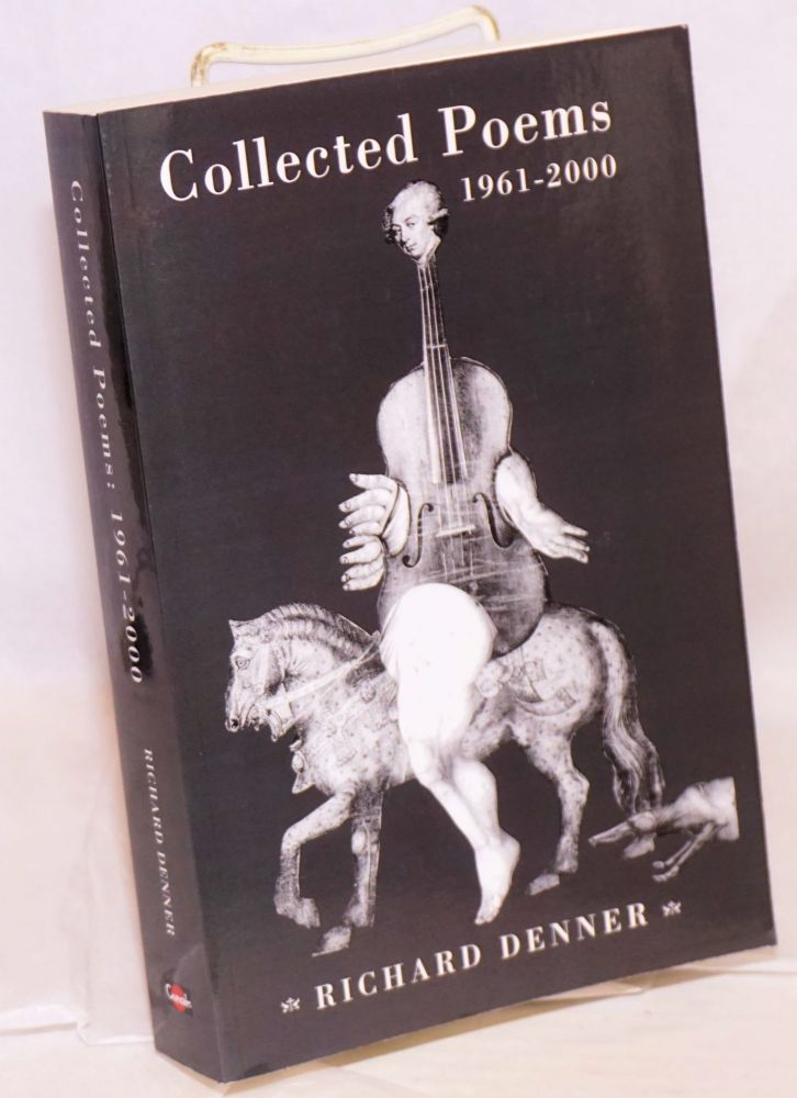 Collected Poems 1961-2000. Richard Denner.