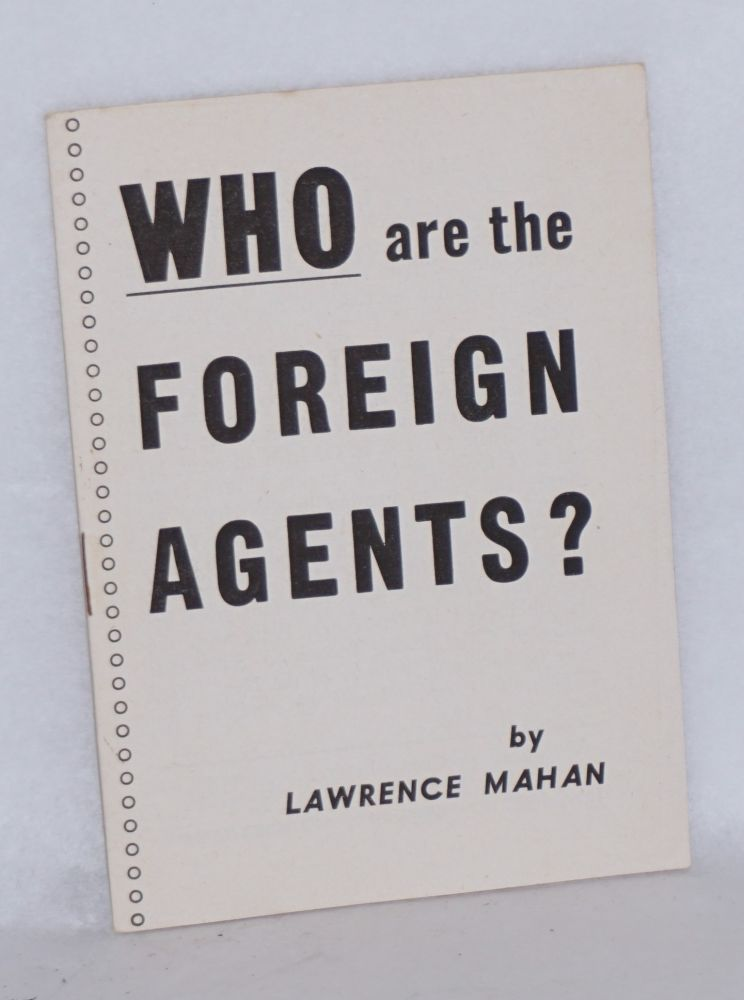 Who are the foreign agents? Radio broadcast station WAAT, Newark, N.J., Monday, May 17th, 8:30pm. Lawrence Mahan.