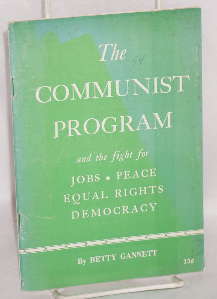 The Communist program; and the struggle for jobs, peace, equal rights and democracy. Betty Gannett.