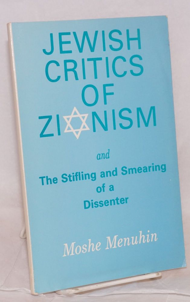 Jewish critics of Zionism and the stifling and smearing of a dissenter. Moshe Menuhin.