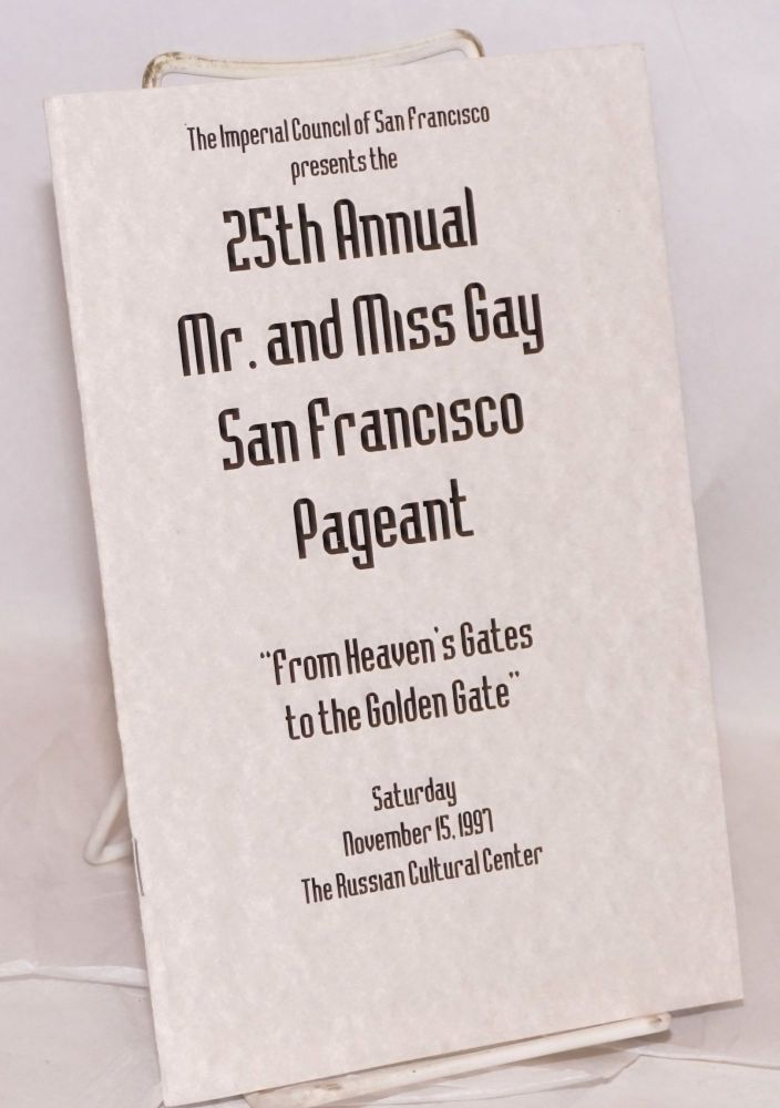 "25th Annual Mr. and Miss Gay San Francisco pageant: ""From Heaven's Gates to the Golden Gate"" Saturday November 15, 1997, The Russian Cultural Center. The Imperial Council of San Francisco."
