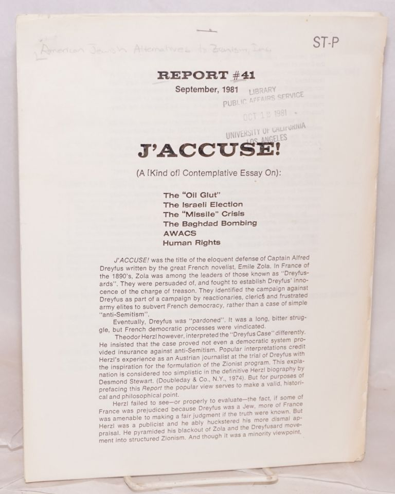 "Report #41. September 1981. J'accuse! (A [kind of] contemplative essay on): The ""oil glut,"" The Israeli election, the ""missile"" crisis, the Baghdad bombing, AWACS, Human rights. Rabbi Elmer Berger."