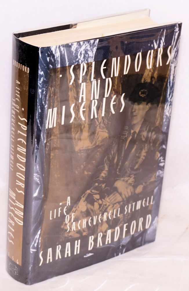 Splendours and Miseries: a life of Sacheverell Sitwell. Sarah Bradford.