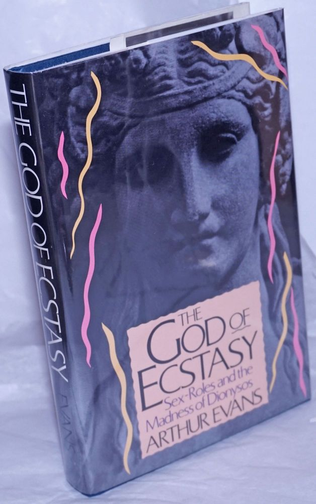 The god of ecstasy; sex-roles and the madness of Dionysos. Arthur Evans.