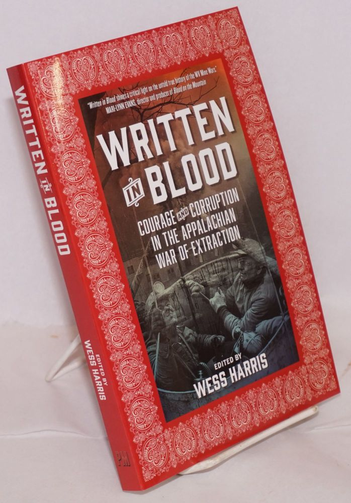 Written in blood, courage and corruption in the Appalachian war of extraction. Wess Harris, ed.
