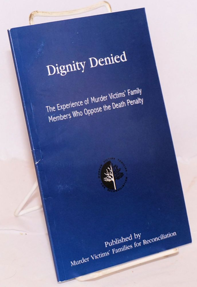 Dignity Denied; The Experience of Murder Victims' Family Members Who Oppose the Death Penalty. Robert Renny Cushing, Susannah Sheffer.