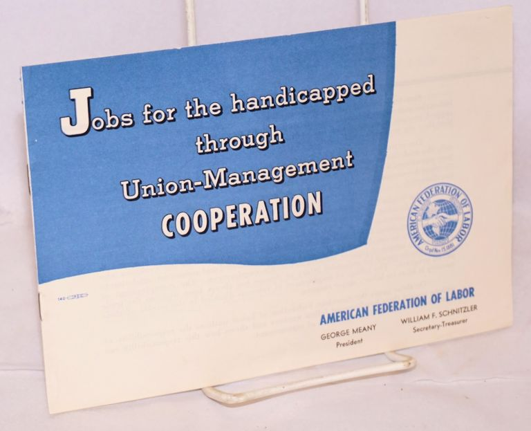 Jobs for the handicapped through union-management cooperation. American Federation of Labor.
