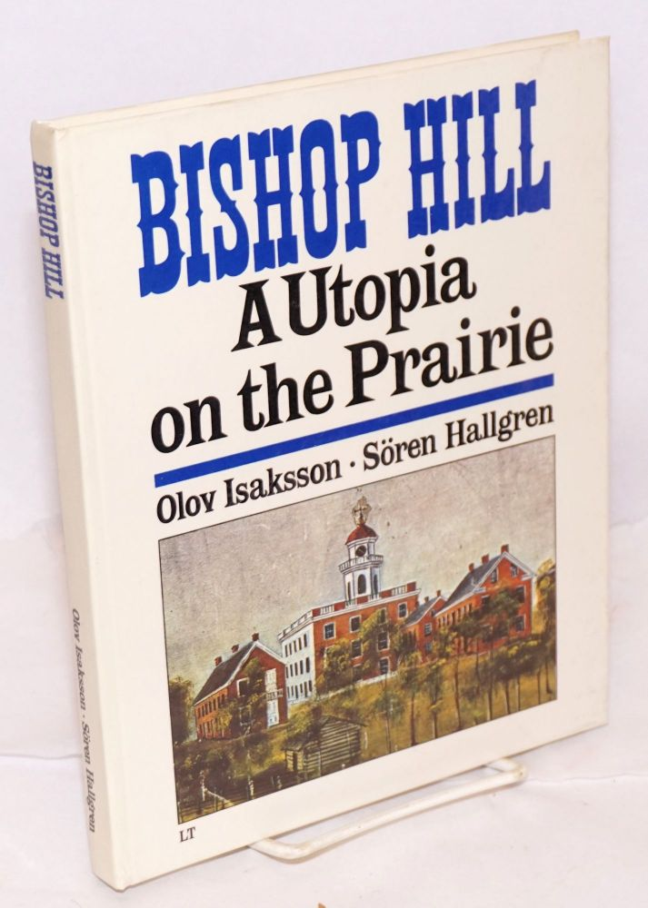 Bishop Hill. Svensk koloni pä prärien. Bishop Hill, Ill. A utopia on the prairie. Text [by] Olov Isaksson, photo [by] Soren Hallgren. Preface by Folke Isaksson, translation into English by Albert Read. Isaksson, Soren Hallgren.