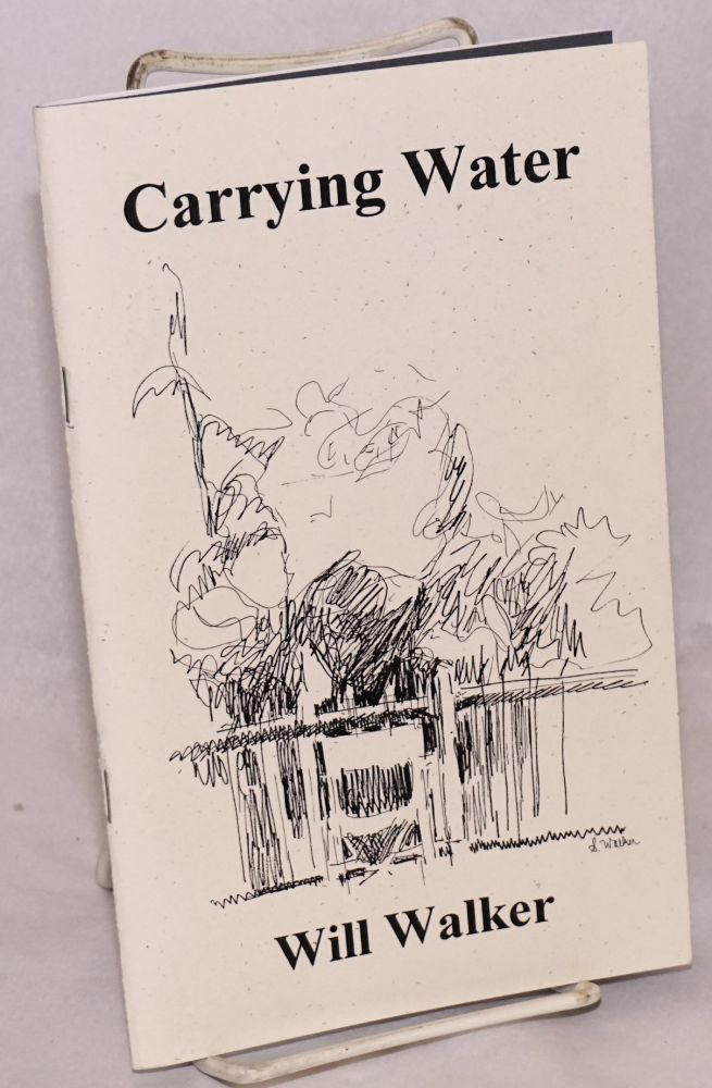 Carrying Water: poems [signed, handwritten signed card laid-in]. Will Walker.