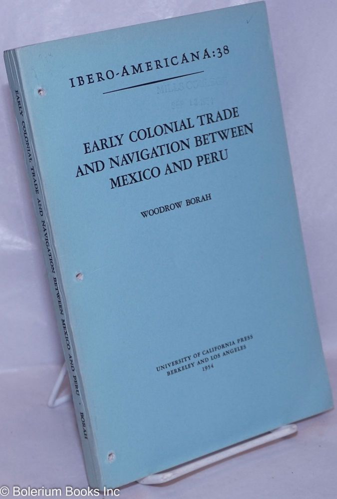 Early Colonial Trade and Navigation Between Mexico and Peru. Woodrow Borah.