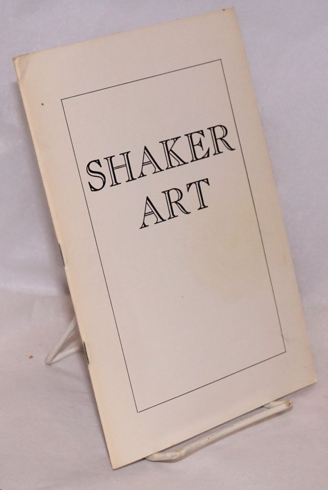 Shaker art, an exhibition held at the University of Oregon Museum of Art, Eugene, Oregon, April 13 - May 1, 1966. Eugene Merrick Dodd, James A. Reither, introduction, photographs.