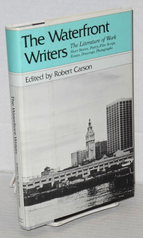 The waterfront writers; the literature of work. Robert Carson, Gene Dennis, Robert Carson, George Benet, ed.