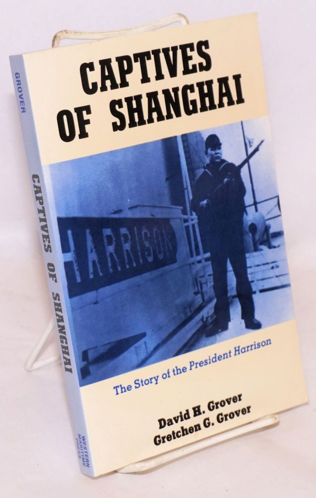 Captives of Shanghai: the story of the President Harrison. David H. Grover, Gretchen G. Grover.