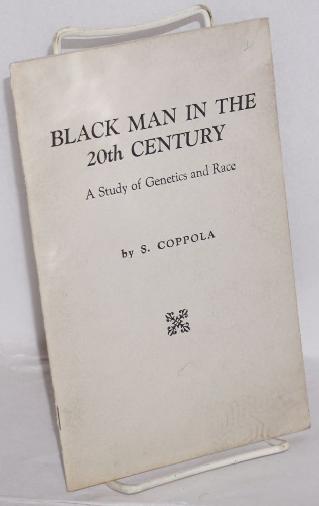 Black man in the 20th century; a study of genetics and race. S. Coppola, Salvator.
